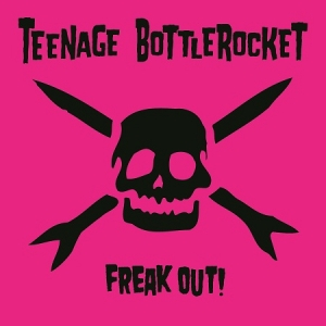 Teenage-Bottlerocket-Freak-Out